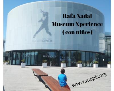 Rafa Nadal Museum Xperience ( con niños)